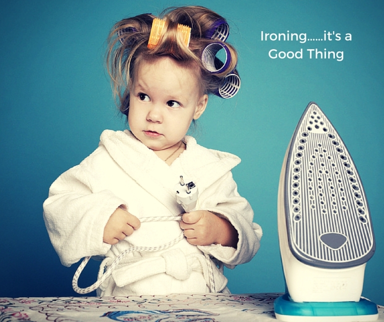 Ironing……it's a Good Thing