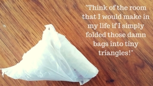 Think of the room that I would make in my life if I simply folded those damn bags into organized triangles!